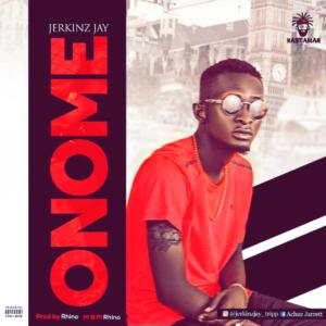 MUSIC: Jerkinz jay - Onome