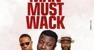 MC Galaxy – Man Must Wack ft. Harrysong x Duncan Mighty